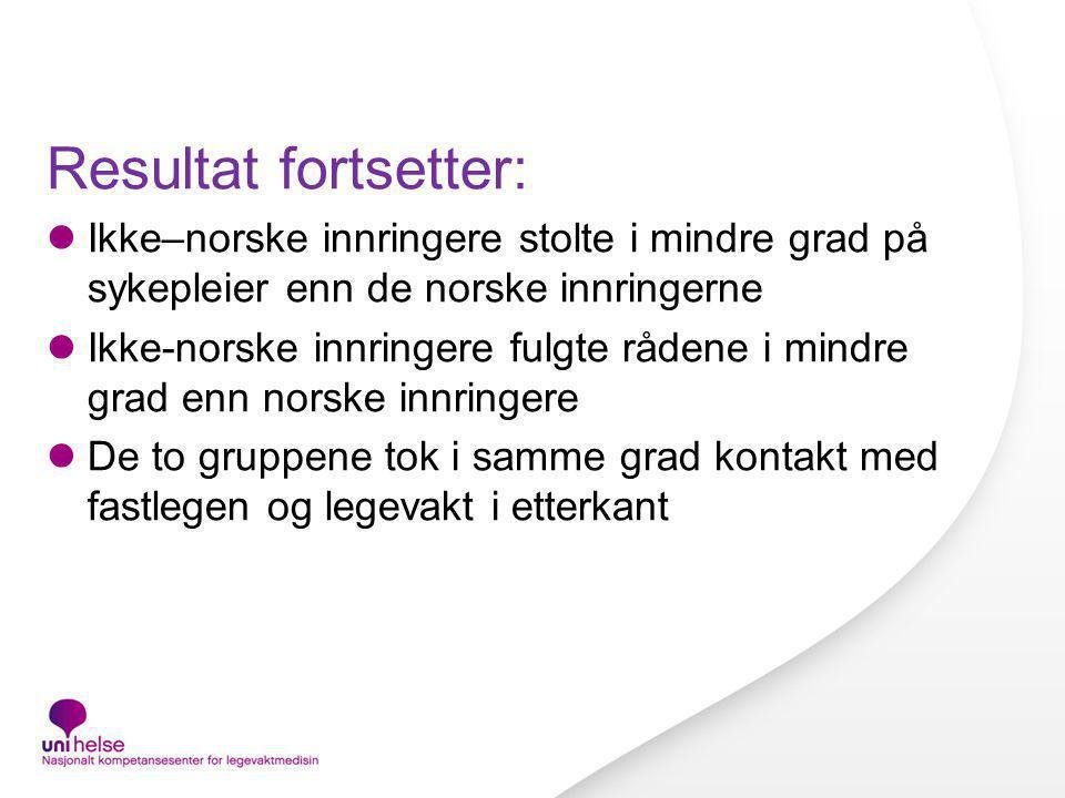 Resultat fortsetter: Ikke–norske innringere stolte i mindre grad på sykepleier enn de norske innringerne Ikke-norske innringere fulgte rådene i mindre