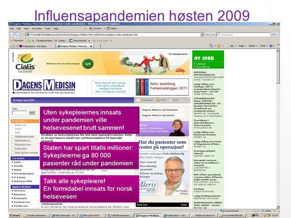 Influensapandemien høsten 2009 Uten sykepleiernes innsats under pandemien ville helsevesenet brutt sammen! Staten har spart titalls millioner: Sykeple