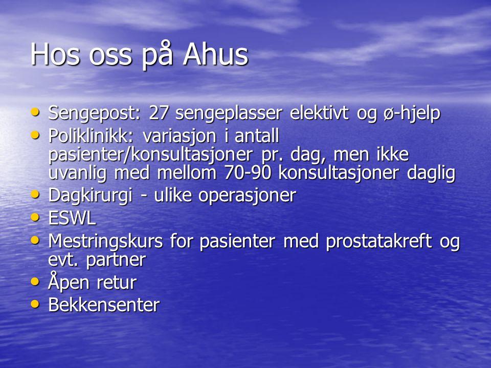 Hos oss på Ahus Sengepost: 27 sengeplasser elektivt og ø-hjelp Sengepost: 27 sengeplasser elektivt og ø-hjelp Poliklinikk: variasjon i antall pasienter/konsultasjoner pr.