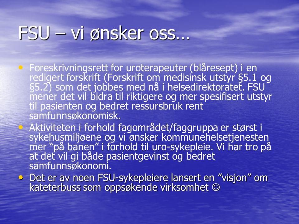 FSU – vi ønsker oss… Foreskrivningsrett for uroterapeuter (blåresept) i en redigert forskrift (Forskrift om medisinsk utstyr §5.1 og §5.2) som det jobbes med nå i helsedirektoratet.