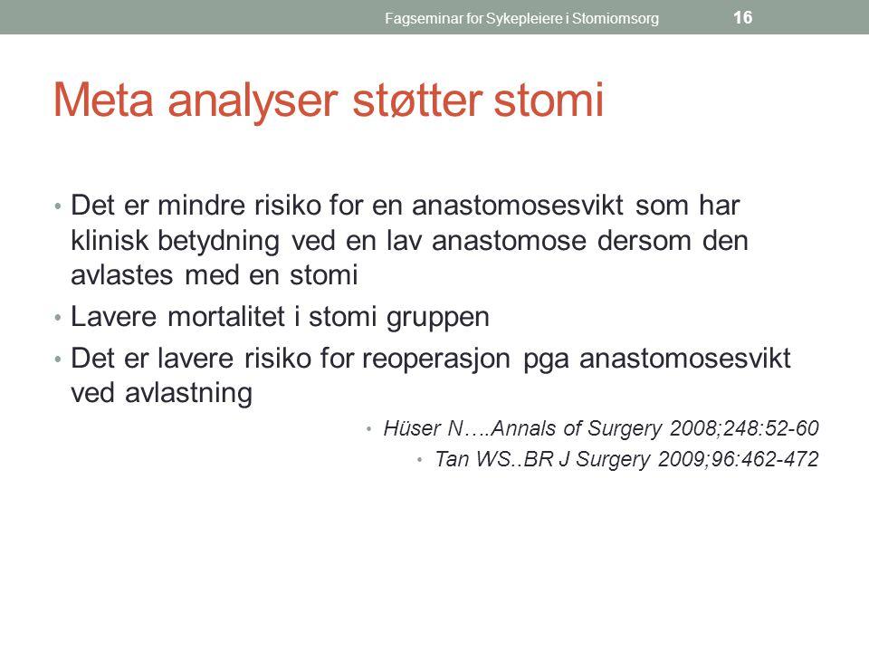 Fagseminar for Sykepleiere i Stomiomsorg 16 Meta analyser støtter stomi Det er mindre risiko for en anastomosesvikt som har klinisk betydning ved en l