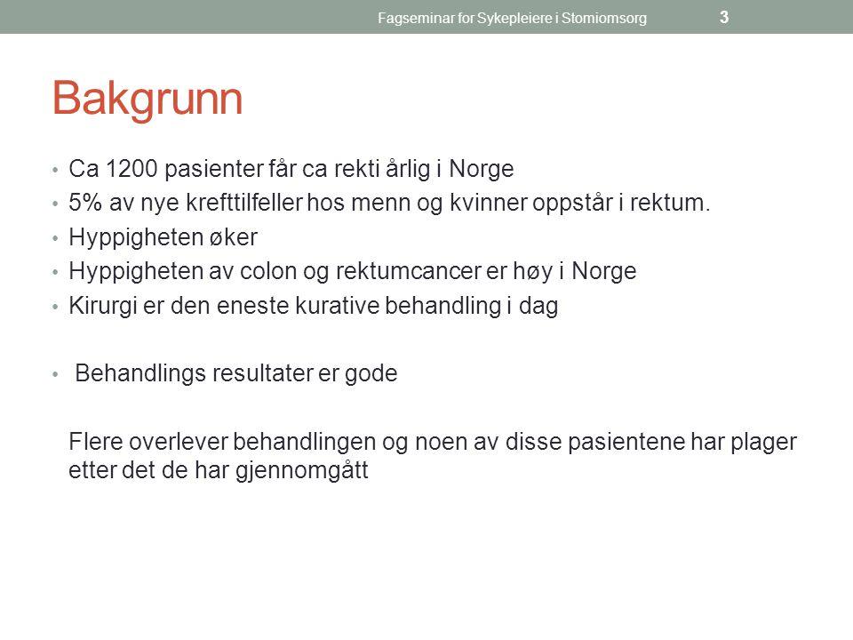 Fagseminar for Sykepleiere i Stomiomsorg 3 Bakgrunn Ca 1200 pasienter får ca rekti årlig i Norge 5% av nye krefttilfeller hos menn og kvinner oppstår