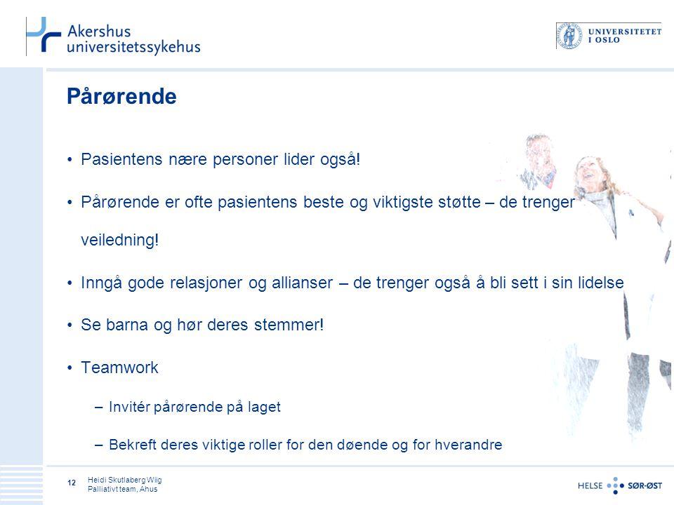 Heidi Skutlaberg Wiig Palliativt team, Ahus 12 Pårørende Pasientens nære personer lider også.