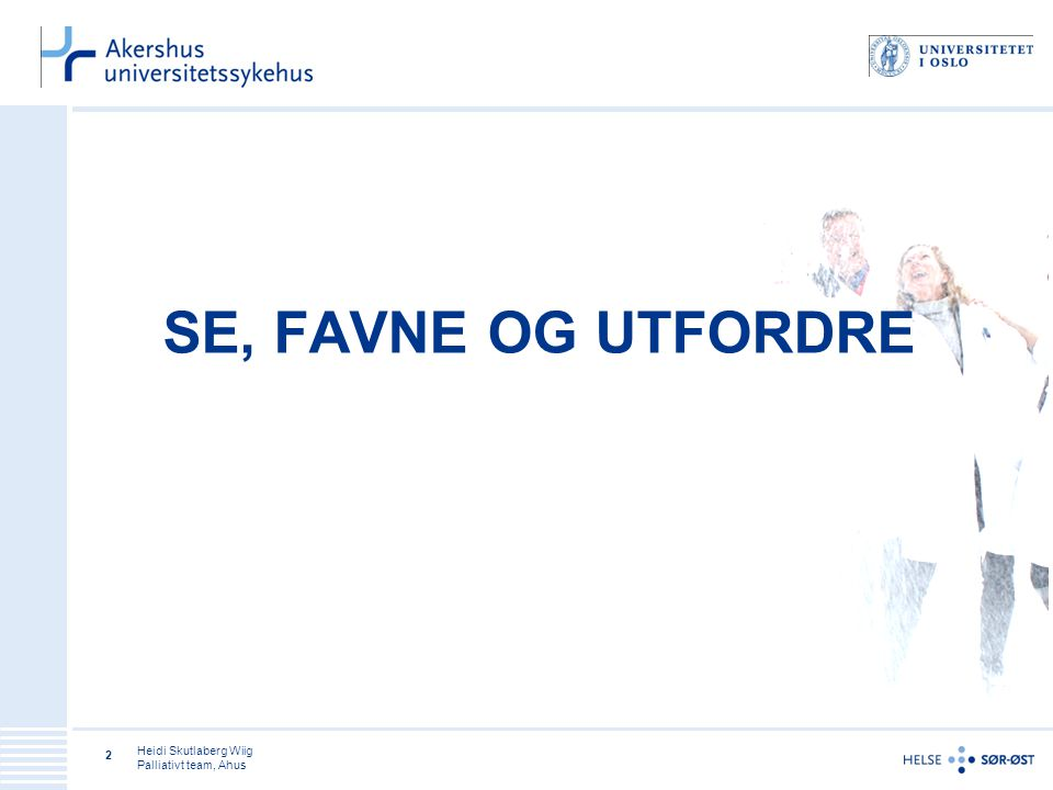 Heidi Skutlaberg Wiig Palliativt team, Ahus 2 SE, FAVNE OG UTFORDRE