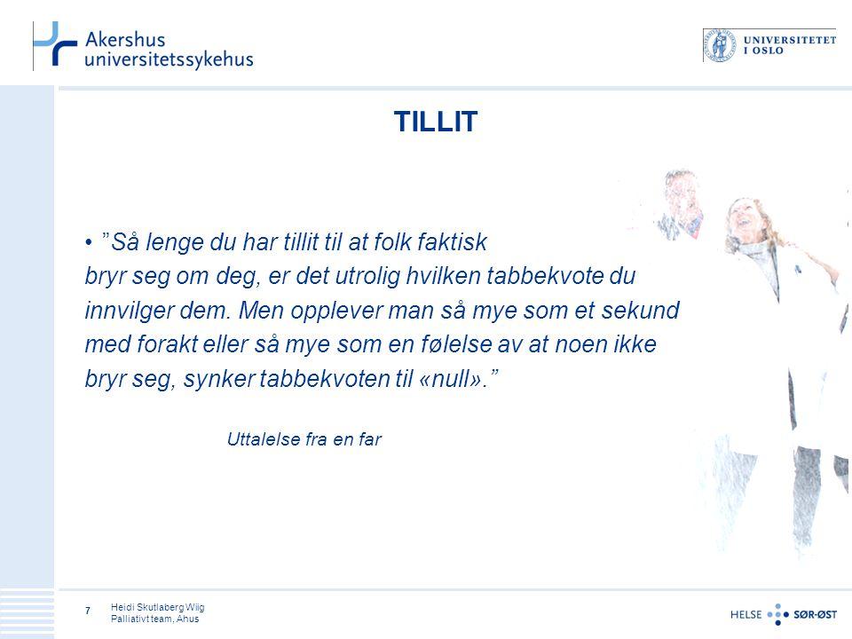 Heidi Skutlaberg Wiig Palliativt team, Ahus 7 TILLIT Så lenge du har tillit til at folk faktisk bryr seg om deg, er det utrolig hvilken tabbekvote du innvilger dem.
