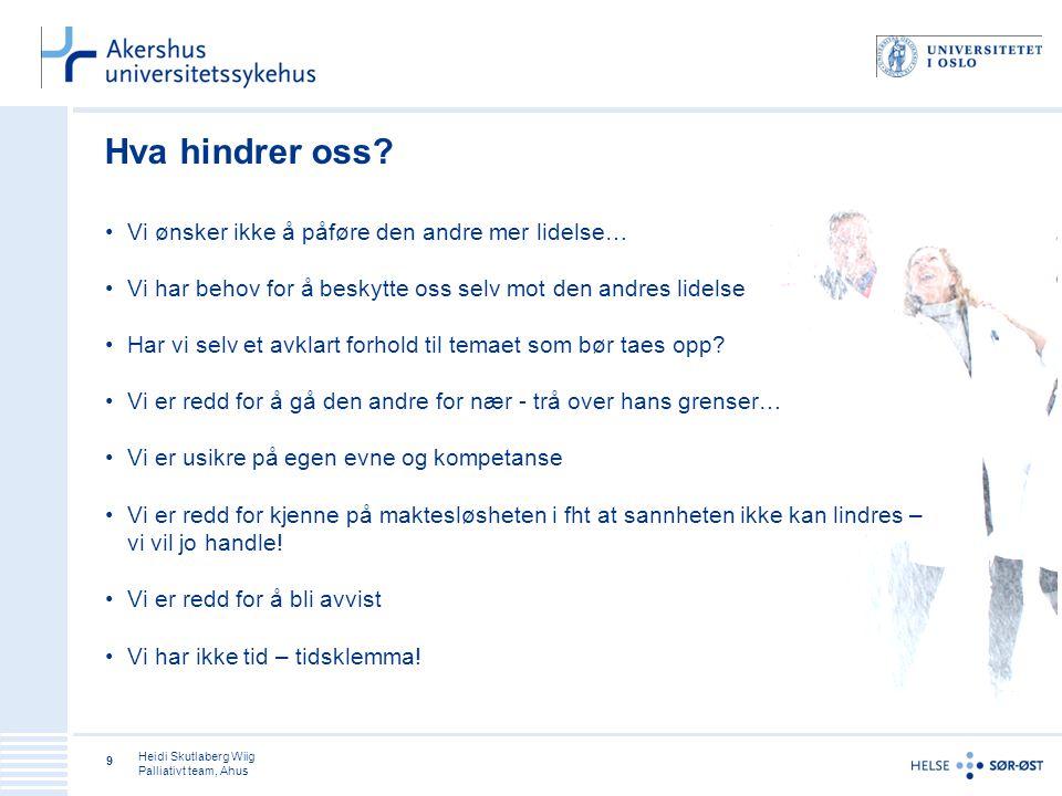 Heidi Skutlaberg Wiig Palliativt team, Ahus 9 Hva hindrer oss.