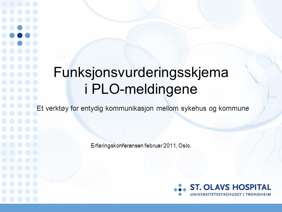 Funksjonsvurderingsskjema i PLO-meldingene Et verktøy for entydig kommunikasjon mellom sykehus og kommune Erfaringskonferansen februar 2011, Oslo.