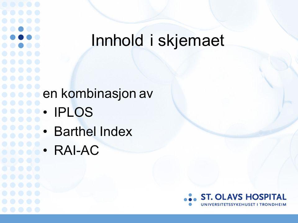 Innhold i skjemaet en kombinasjon av IPLOS Barthel Index RAI-AC