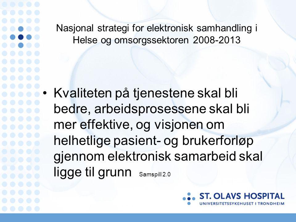 Nasjonal strategi for elektronisk samhandling i Helse og omsorgssektoren 2008-2013 Kvaliteten på tjenestene skal bli bedre, arbeidsprosessene skal bli
