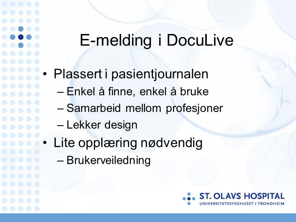 E-melding i DocuLive Plassert i pasientjournalen –Enkel å finne, enkel å bruke –Samarbeid mellom profesjoner –Lekker design Lite opplæring nødvendig –