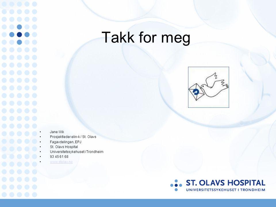 Takk for meg Jane Wik Prosjektleder elin-k / St. Olavs Fagavdelingen, EPJ St. Olavs Hospital Universitetssykehuset i Trondheim 93 45 61 68 www.stolav.