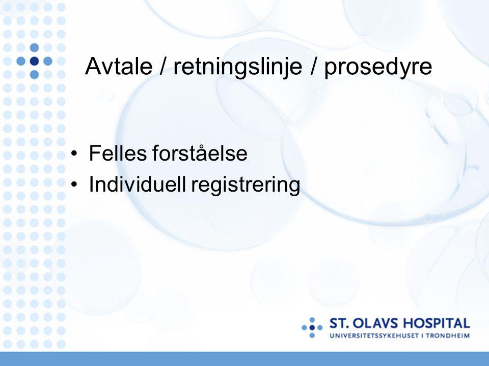 Avtale / retningslinje / prosedyre Felles forståelse Individuell registrering