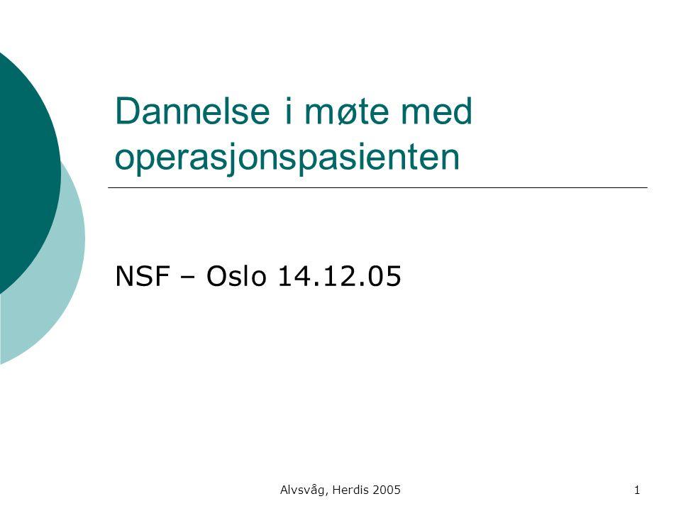 Alvsvåg, Herdis 20052 Disposisjon  Omsorg, skjønn og danning  Danningskriterier  Danning i helsevesenet  Hvordan kan danning komme til uttrykk på operasjonsavdelingen?