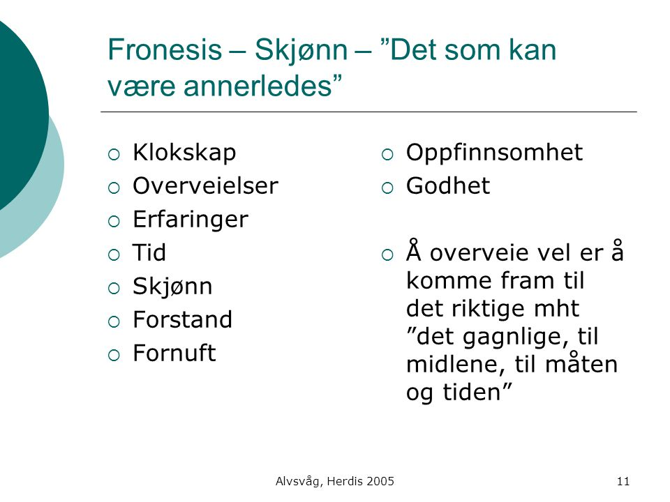 """Alvsvåg, Herdis 200511 Fronesis – Skjønn – """"Det som kan være annerledes""""  Klokskap  Overveielser  Erfaringer  Tid  Skjønn  Forstand  Fornuft """