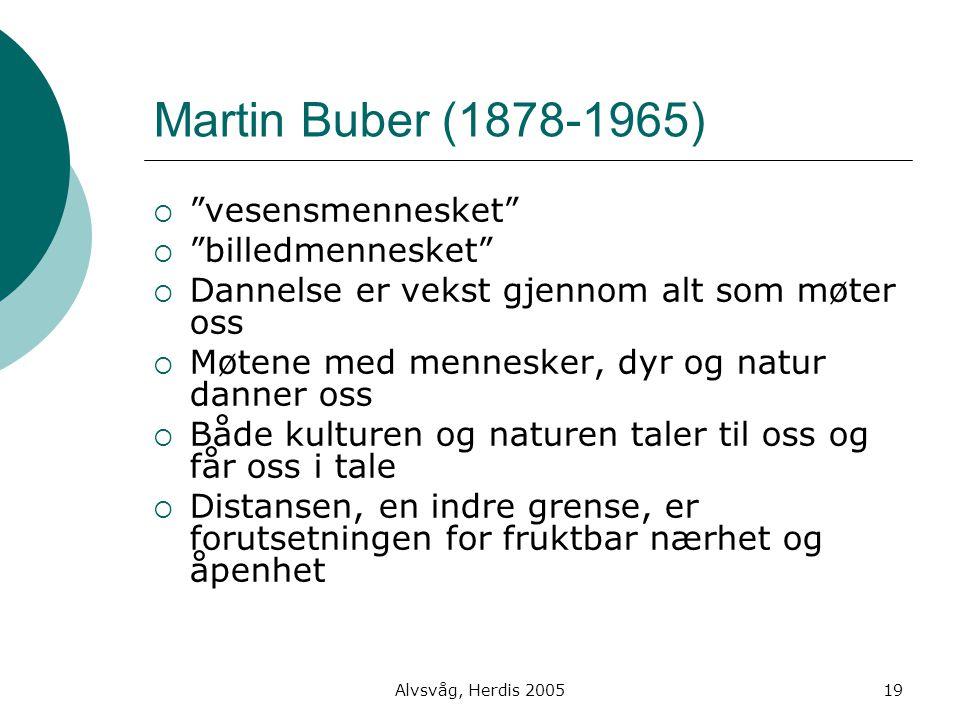"""Alvsvåg, Herdis 200519 Martin Buber (1878-1965)  """"vesensmennesket""""  """"billedmennesket""""  Dannelse er vekst gjennom alt som møter oss  Møtene med men"""