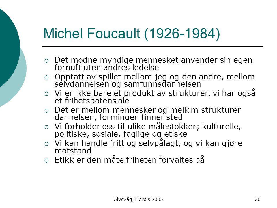 Alvsvåg, Herdis 200520 Michel Foucault (1926-1984)  Det modne myndige mennesket anvender sin egen fornuft uten andres ledelse  Opptatt av spillet me