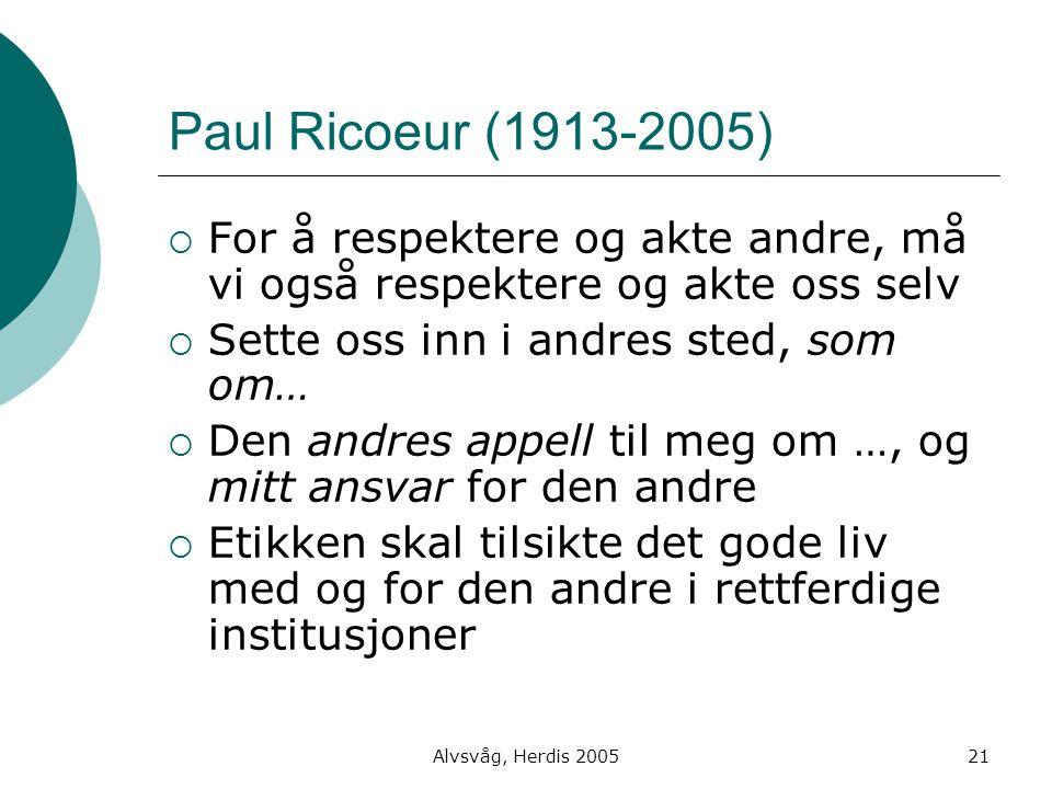 Alvsvåg, Herdis 200521 Paul Ricoeur (1913-2005)  For å respektere og akte andre, må vi også respektere og akte oss selv  Sette oss inn i andres sted