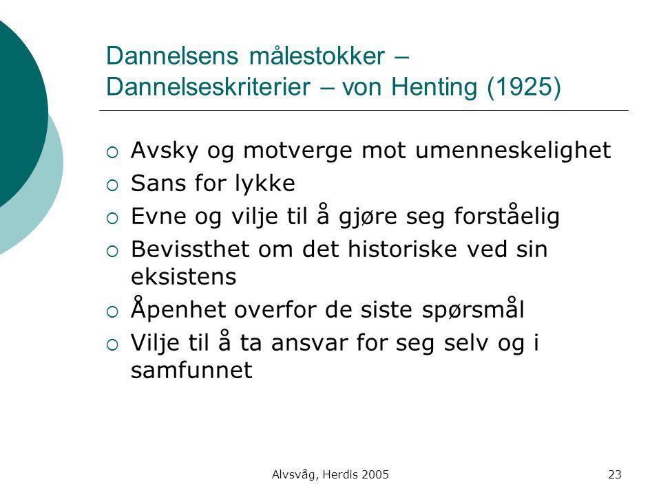 Alvsvåg, Herdis 200523 Dannelsens målestokker – Dannelseskriterier – von Henting (1925)  Avsky og motverge mot umenneskelighet  Sans for lykke  Evn