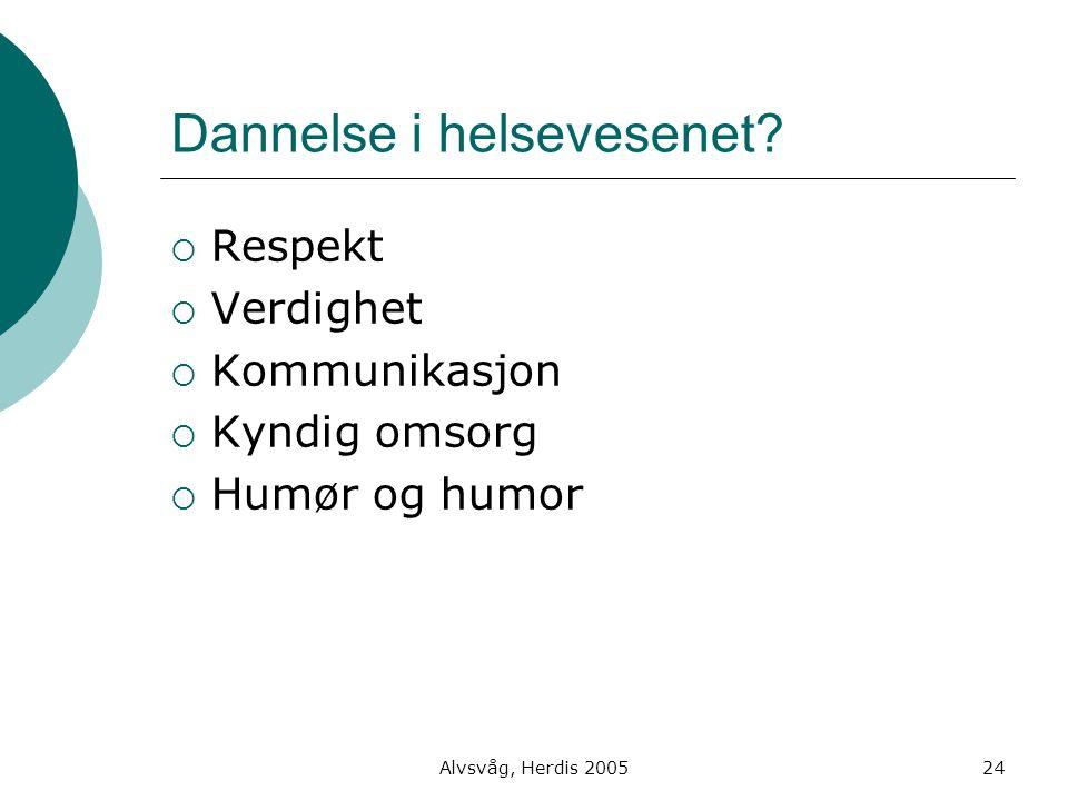 Alvsvåg, Herdis 200524 Dannelse i helsevesenet?  Respekt  Verdighet  Kommunikasjon  Kyndig omsorg  Humør og humor