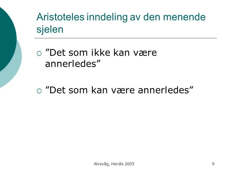 """Alvsvåg, Herdis 20059 Aristoteles inndeling av den menende sjelen  """"Det som ikke kan være annerledes""""  """"Det som kan være annerledes"""""""