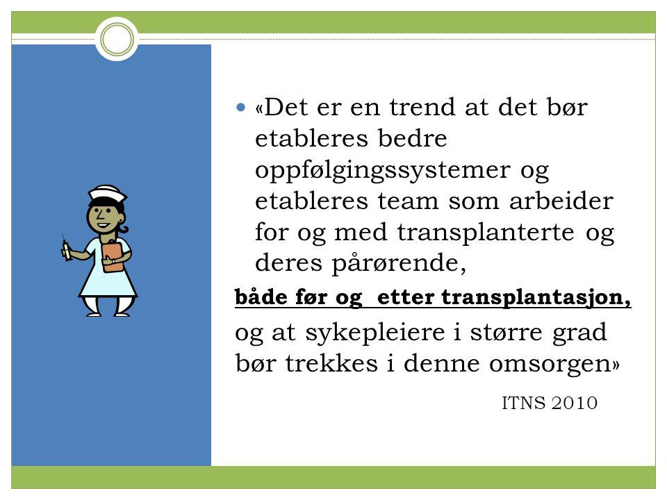 «Det er en trend at det bør etableres bedre oppfølgingssystemer og etableres team som arbeider for og med transplanterte og deres pårørende, både før