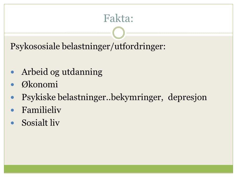 Fakta: Psykososiale belastninger/utfordringer: Arbeid og utdanning Økonomi Psykiske belastninger..bekymringer, depresjon Familieliv Sosialt liv
