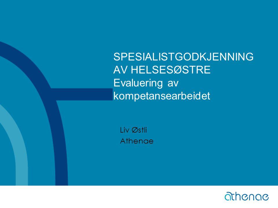 SPESIALISTGODKJENNING AV HELSESØSTRE Evaluering av kompetansearbeidet Liv Østli Athenae