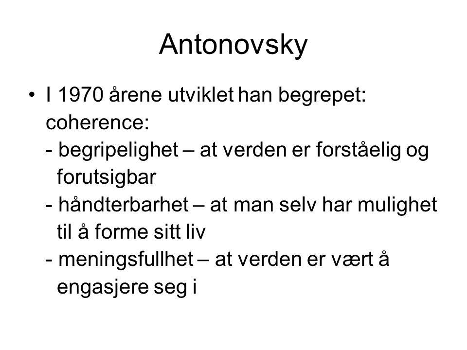Antonovsky I 1970 årene utviklet han begrepet: coherence: - begripelighet – at verden er forståelig og forutsigbar - håndterbarhet – at man selv har mulighet til å forme sitt liv - meningsfullhet – at verden er vært å engasjere seg i