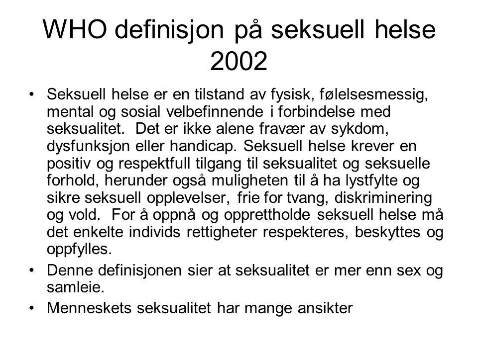 WHO definisjon på seksuell helse 2002 Seksuell helse er en tilstand av fysisk, følelsesmessig, mental og sosial velbefinnende i forbindelse med seksualitet.