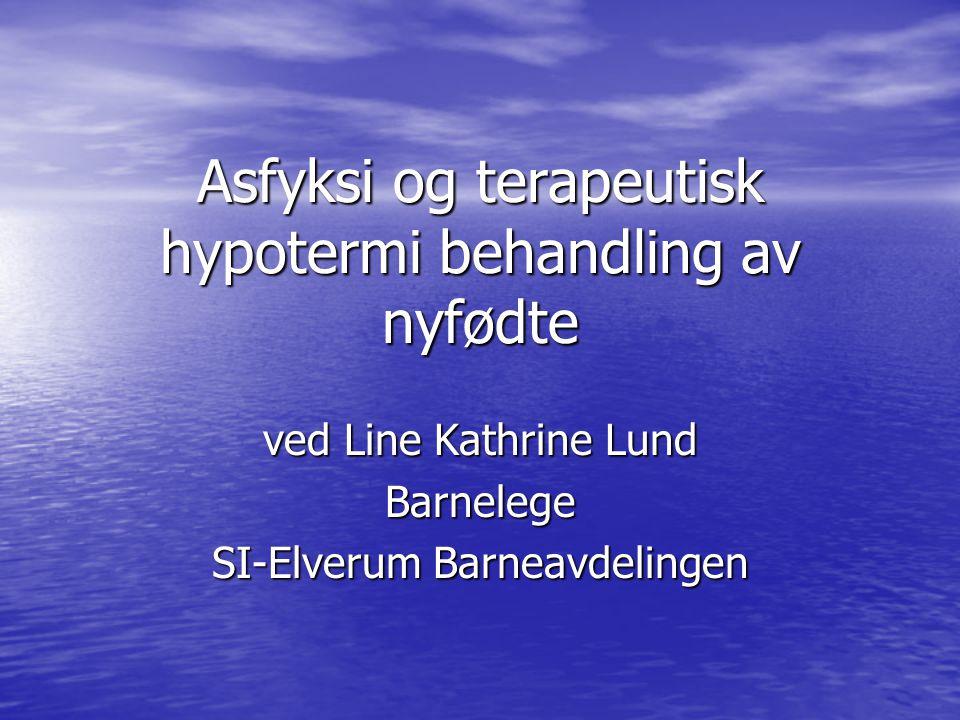 Asfyksi og terapeutisk hypotermi behandling av nyfødte ved Line Kathrine Lund Barnelege SI-Elverum Barneavdelingen