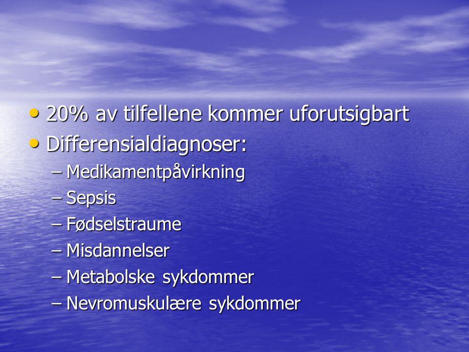 20% av tilfellene kommer uforutsigbart 20% av tilfellene kommer uforutsigbart Differensialdiagnoser: Differensialdiagnoser: –Medikamentpåvirkning –Sepsis –Fødselstraume –Misdannelser –Metabolske sykdommer –Nevromuskulære sykdommer