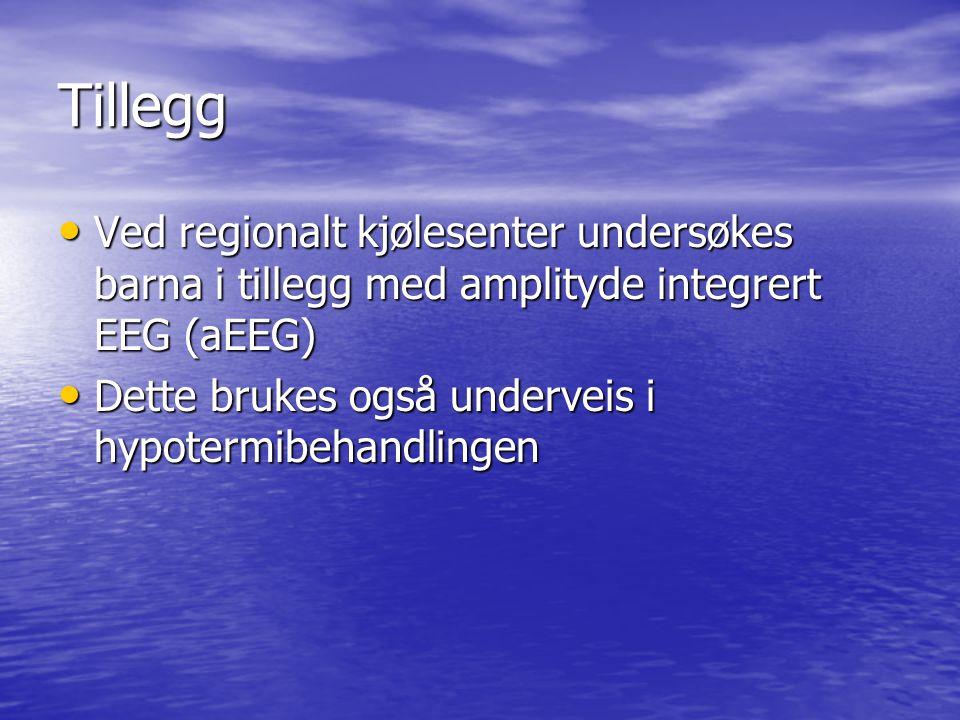 Tillegg Ved regionalt kjølesenter undersøkes barna i tillegg med amplityde integrert EEG (aEEG) Ved regionalt kjølesenter undersøkes barna i tillegg m