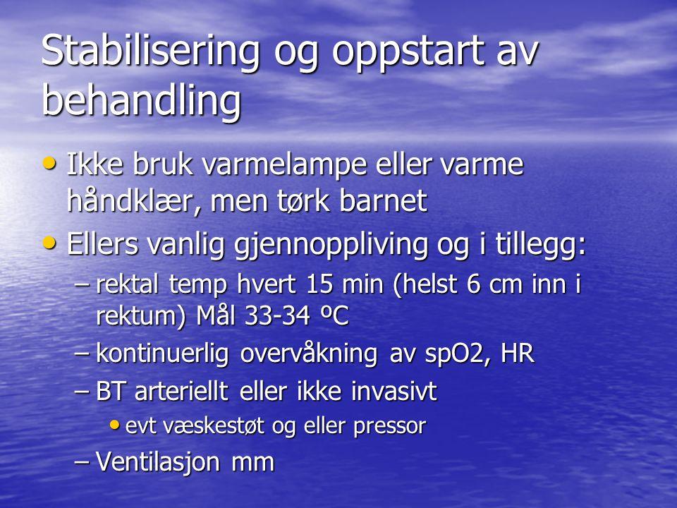 Stabilisering og oppstart av behandling Ikke bruk varmelampe eller varme håndklær, men tørk barnet Ikke bruk varmelampe eller varme håndklær, men tørk
