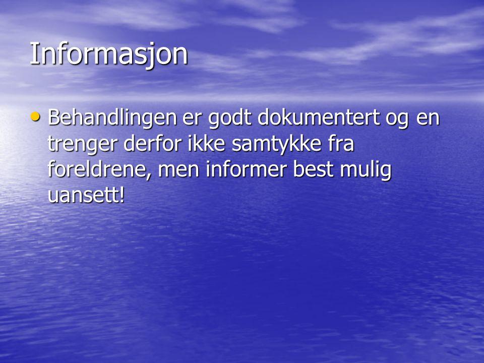Informasjon Behandlingen er godt dokumentert og en trenger derfor ikke samtykke fra foreldrene, men informer best mulig uansett! Behandlingen er godt