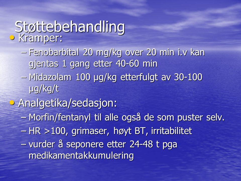 Støttebehandling Kramper: Kramper: –Fenobarbital 20 mg/kg over 20 min i.v kan gjentas 1 gang etter 40-60 min –Midazolam 100 µg/kg etterfulgt av 30-100