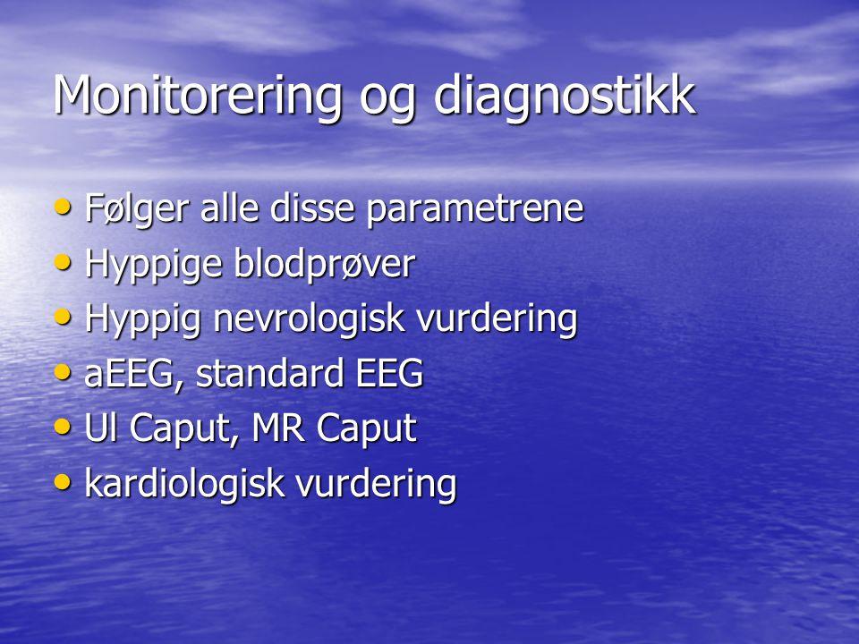Monitorering og diagnostikk Følger alle disse parametrene Følger alle disse parametrene Hyppige blodprøver Hyppige blodprøver Hyppig nevrologisk vurdering Hyppig nevrologisk vurdering aEEG, standard EEG aEEG, standard EEG Ul Caput, MR Caput Ul Caput, MR Caput kardiologisk vurdering kardiologisk vurdering