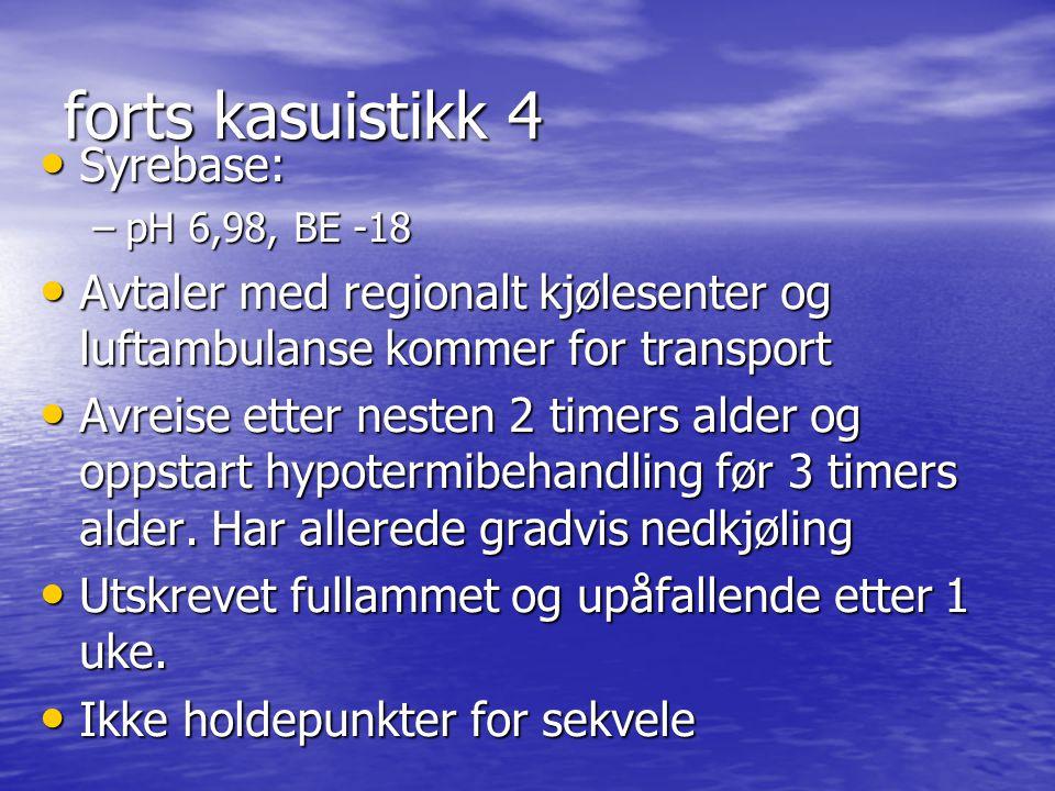 forts kasuistikk 4 Syrebase: Syrebase: –pH 6,98, BE -18 Avtaler med regionalt kjølesenter og luftambulanse kommer for transport Avtaler med regionalt
