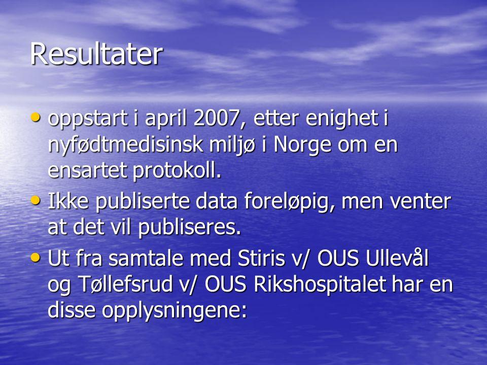 Resultater oppstart i april 2007, etter enighet i nyfødtmedisinsk miljø i Norge om en ensartet protokoll. oppstart i april 2007, etter enighet i nyfød
