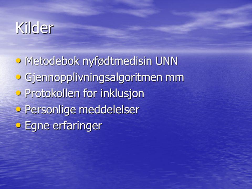 Kilder Metodebok nyfødtmedisin UNN Metodebok nyfødtmedisin UNN Gjennopplivningsalgoritmen mm Gjennopplivningsalgoritmen mm Protokollen for inklusjon P