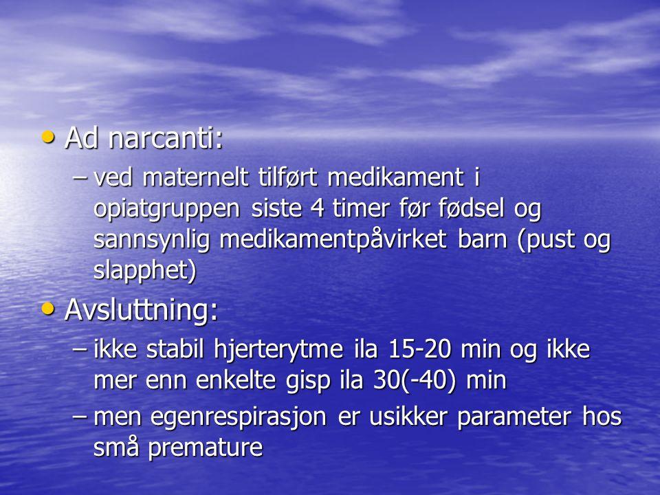 Støttebehandling Kramper: Kramper: –Fenobarbital 20 mg/kg over 20 min i.v kan gjentas 1 gang etter 40-60 min –Midazolam 100 µg/kg etterfulgt av 30-100 µg/kg/t Analgetika/sedasjon: Analgetika/sedasjon: –Morfin/fentanyl til alle også de som puster selv.