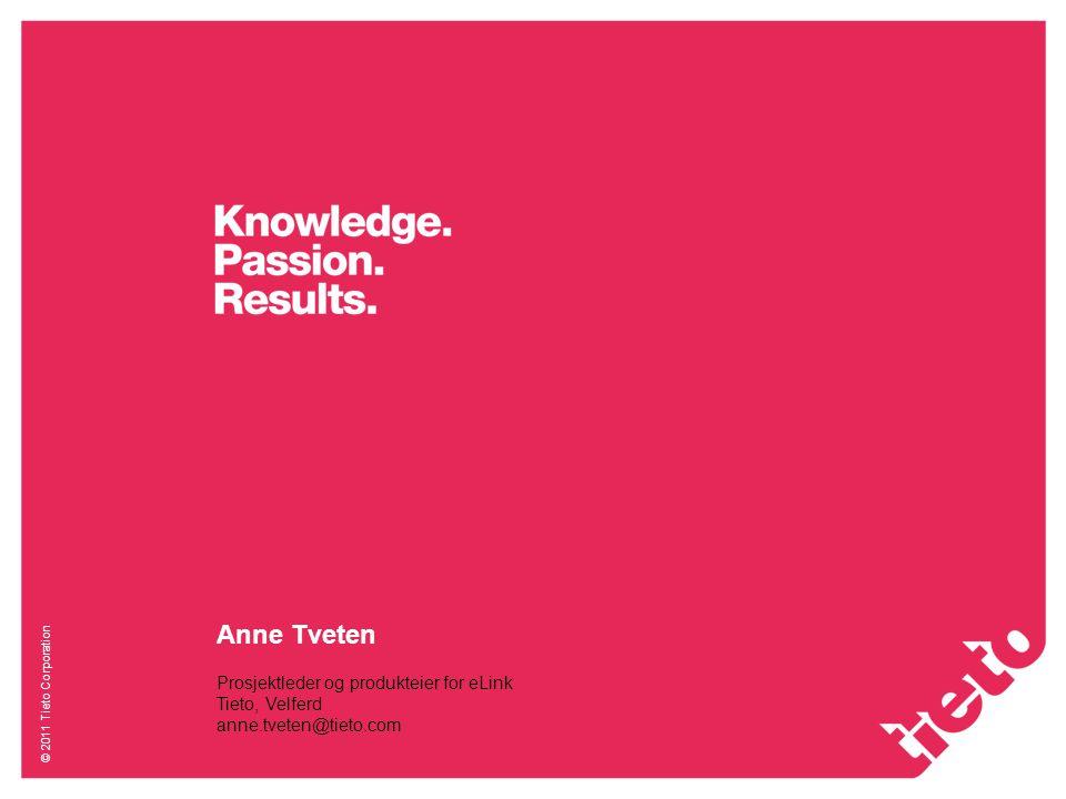 © 2011 Tieto Corporation Anne Tveten Prosjektleder og produkteier for eLink Tieto, Velferd anne.tveten@tieto.com