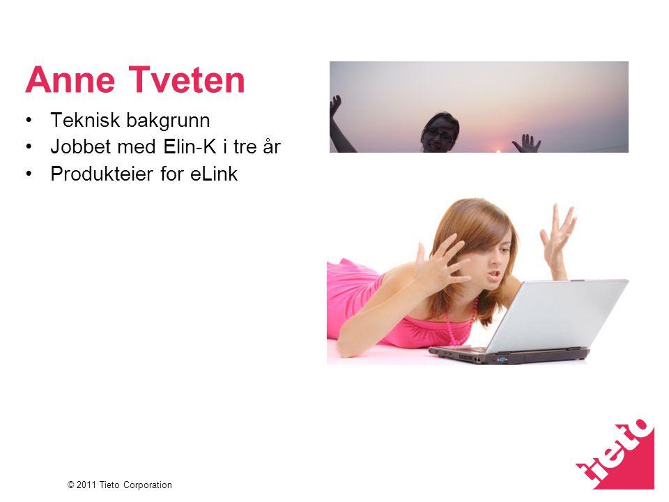 © 2011 Tieto Corporation Anne Tveten Teknisk bakgrunn Jobbet med Elin-K i tre år Produkteier for eLink