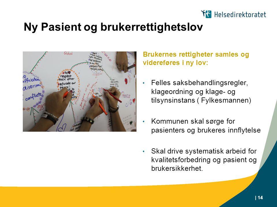 | 14 Ny Pasient og brukerrettighetslov Brukernes rettigheter samles og videreføres i ny lov: Felles saksbehandlingsregler, klageordning og klage- og t