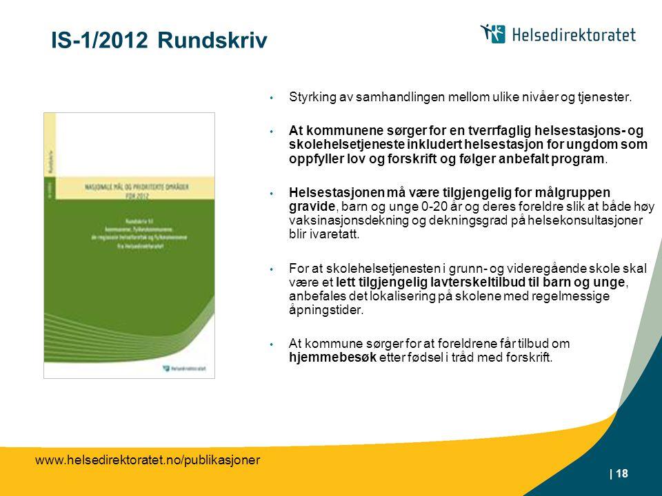 | 18 IS-1/2012 Rundskriv Styrking av samhandlingen mellom ulike nivåer og tjenester. At kommunene sørger for en tverrfaglig helsestasjons- og skolehel