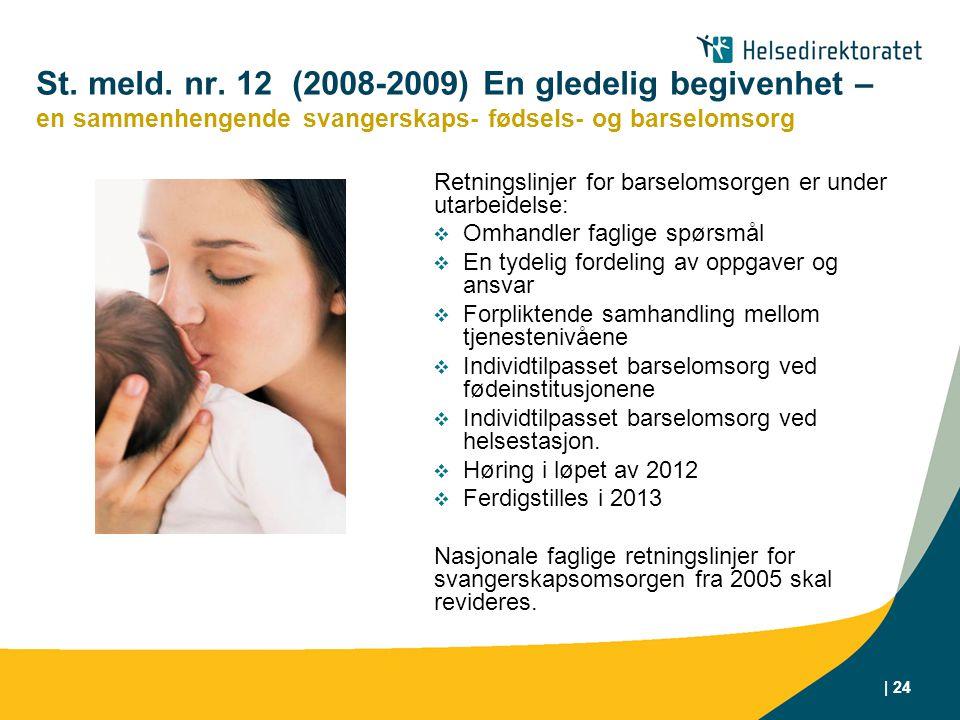 | 24 St. meld. nr. 12 (2008-2009) En gledelig begivenhet – en sammenhengende svangerskaps- fødsels- og barselomsorg Retningslinjer for barselomsorgen