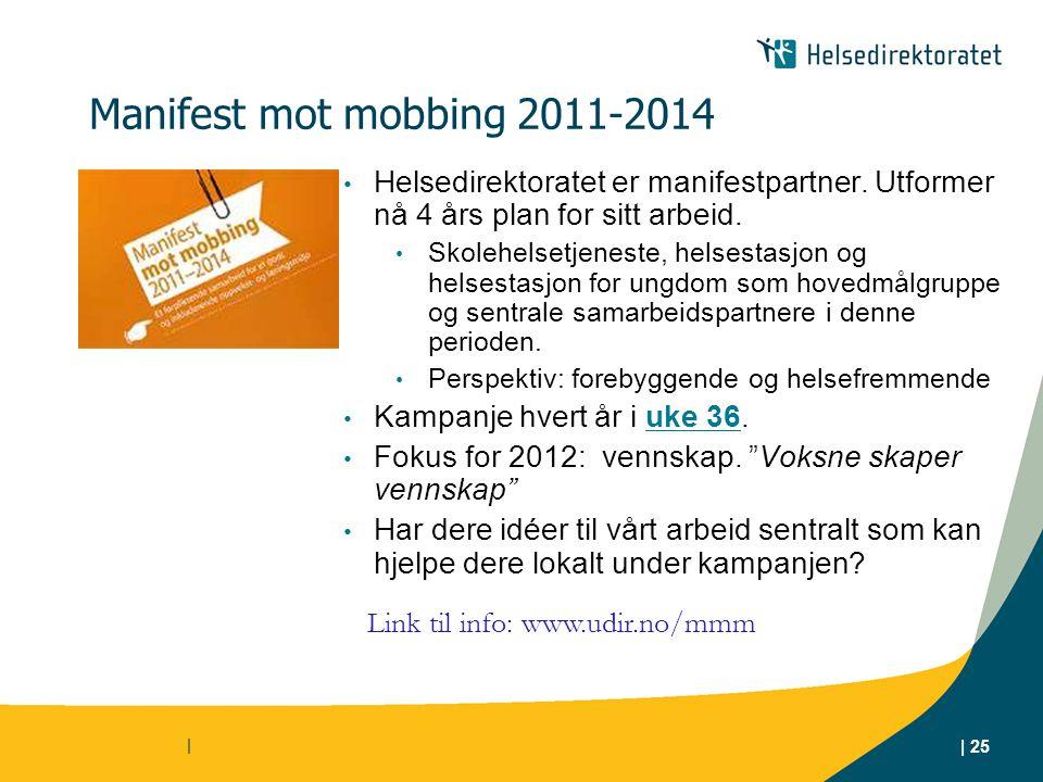 | 25 | Manifest mot mobbing 2011-2014 Helsedirektoratet er manifestpartner. Utformer nå 4 års plan for sitt arbeid. Skolehelsetjeneste, helsestasjon o