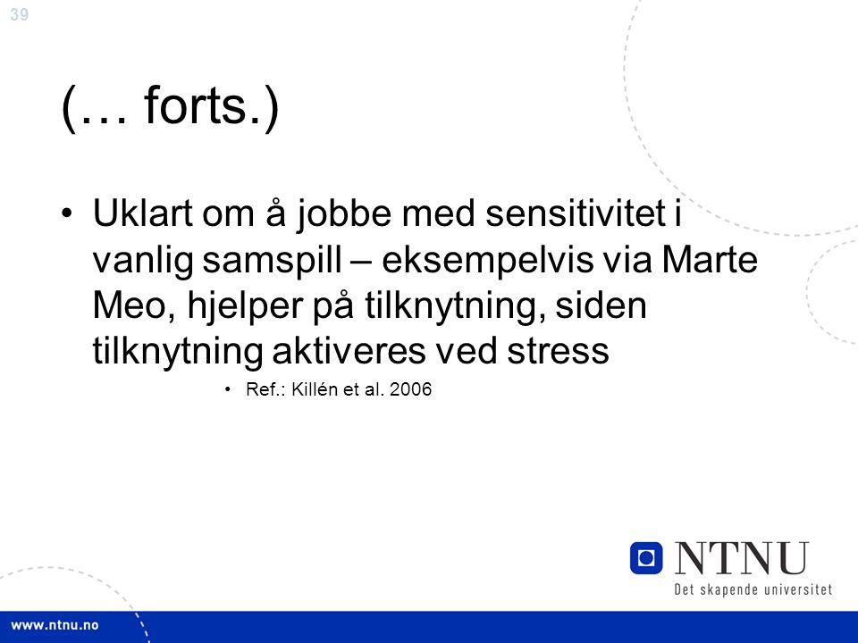 39 (… forts.) Uklart om å jobbe med sensitivitet i vanlig samspill – eksempelvis via Marte Meo, hjelper på tilknytning, siden tilknytning aktiveres ve