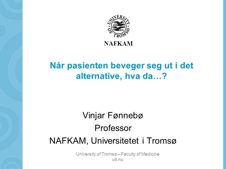 University of Tromsø – Faculty of Medicine uit.no NAFKAM Virker alternativ behandling ved kreft Det korte svaret er NEI Det lange svaret er –JA, men kun slik at kreftpasienten kan leve bedre med sin kreftsykdom –Om dette også kan påvirke overlevelse eller svulststørrelse er for lite utforsket.
