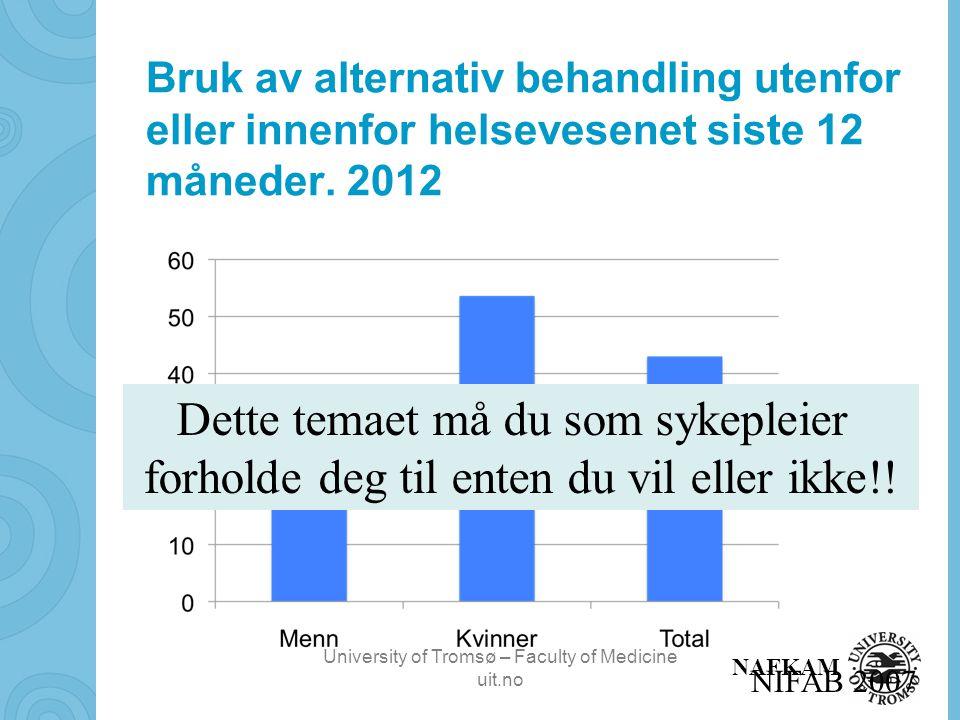 University of Tromsø – Faculty of Medicine uit.no NAFKAM Bruk av alternativ behandling utenfor eller innenfor helsevesenet siste 12 måneder.