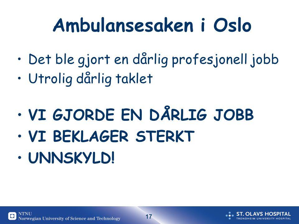 17 Ambulansesaken i Oslo Det ble gjort en dårlig profesjonell jobb Utrolig dårlig taklet VI GJORDE EN DÅRLIG JOBB VI BEKLAGER STERKT UNNSKYLD!